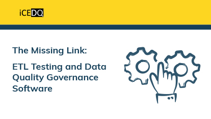 ETL Testing and Data Quality Governance Software – The Missing Link-iCEDQ
