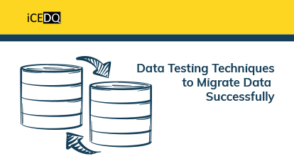 Data Migration Testing Techniques to Migrate Data Successfully-iCEDQ